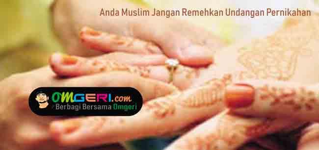 Anda Muslim Jangan Remehkan Undangan Pernikahan