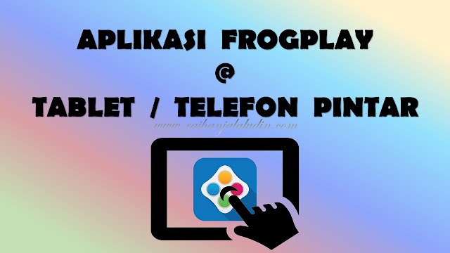 Tutorial Penggunaan Aplikasi Frogplay Pada Peranti Android