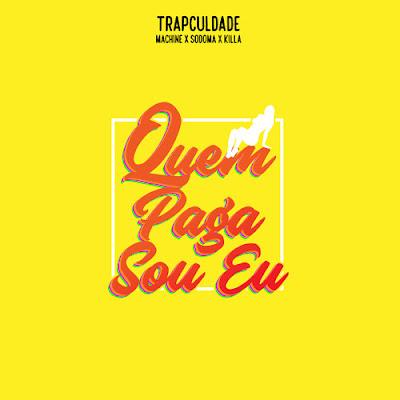 TrapCuldade (Sodoma X Machine X Killa B) - Quem Paga Sou Eu (2017)