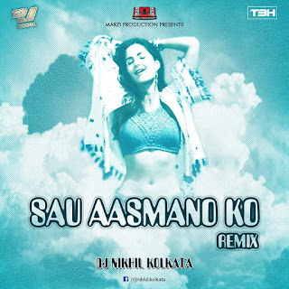 Download-SAU-AASMAAN-REMIX-DJ-NIKHIL-KOLKATA-INDIAN-DJ-REMIX-BOLLYWOOD-MP3-SONGS