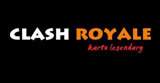 cara cepat mendapatkan kartu legendary clash royale