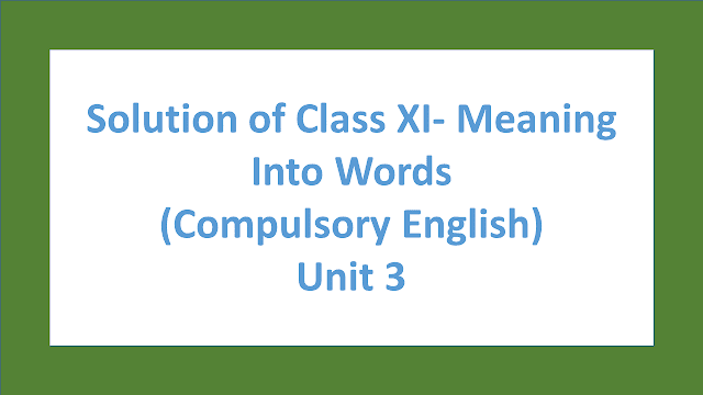 Solution of Class XI- Meaning Into Words  (Compulsory English) Unit 3