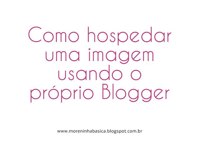 Como hospedar uma imagem usando o próprio Blogger