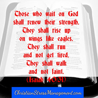 Those who wait on God shall renew their strength. They shall rise up on wings like eagles. They shall run and not get tired. They shall walk and not faint. Isaiah 40:31