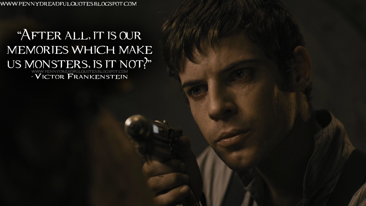 Victor Frankenstein Quotes After All It Is Our Memories Which Make Us Monsters Is It Not