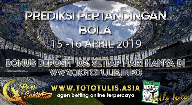 PREDIKSI PERTANDINGAN BOLA TANGGAL 15 – 16 APR 2019