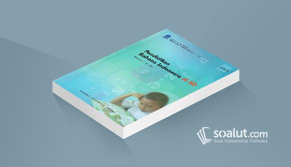 Soal Ujian UT PGSD PDGK4204 Pendidikan Bahasa Indonesia di SD