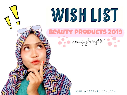 WISH LIST BEAUTY PRODUCTS 2019 [ #MENUJUGLOWING2019 ]