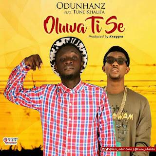 Music: Odunhanz Ft Tune Khalifa – Oluwa Ti Se | @iam_odunhanz @tune_khalifa