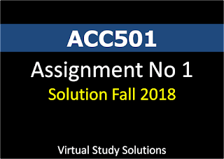 ACC501 Assignment No 1 Solution and discussion Fall 2018
