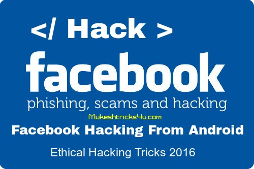 How to Hack Facebook Account From Android 2016 - Latest Hacking Tricks 2016 | Ethical Hacking Tricks
