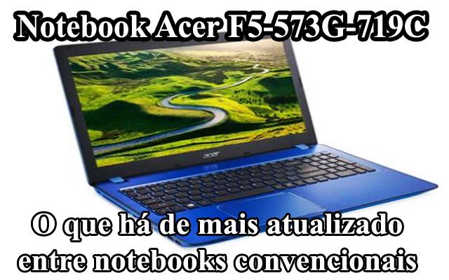 Notebook Acer F5-573G-719C é Bom Para Jogos