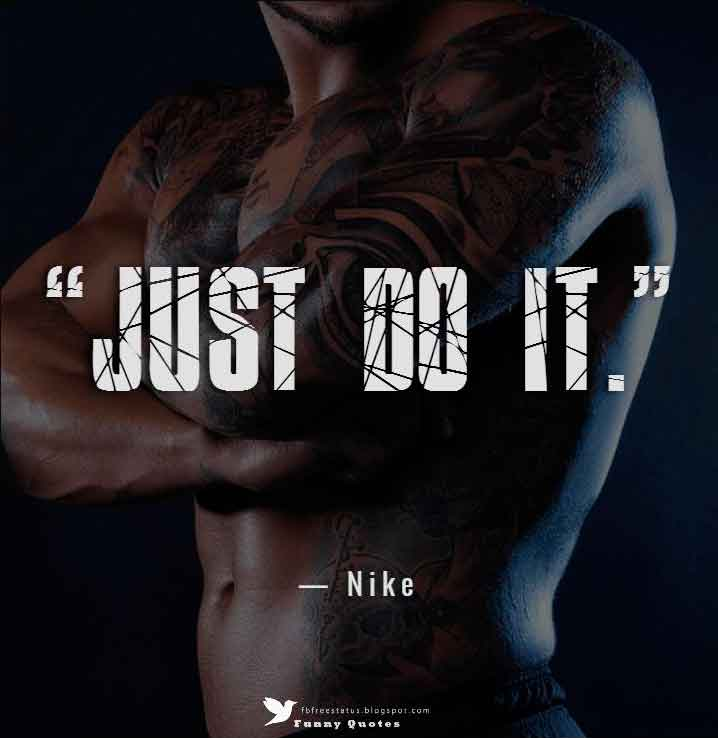 """Just do it.""  — Nike"