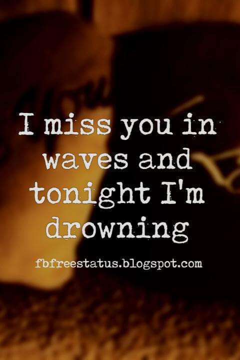 Short Long Distance Relationship Quotes, I miss you in waves and tonight I'm drowning  — Denice Envall