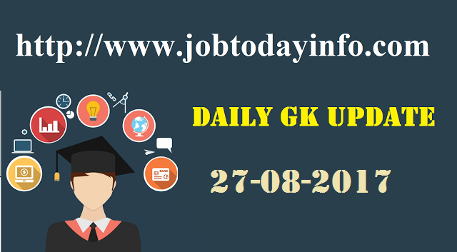 Daily GK Update 27th August 2017, Important Current Affairs