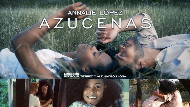 Annalie López - ¨Azucenas¨ - Videoclip - Dirección: Pedro Gutiérrez - Alejandro Lloga. Portal del Vídeo Clip Cubano