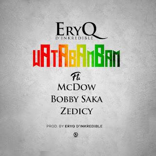 Music: EryQ D'Inkredible – WataBamBAM Ft. McDow x Bobby Saka & Zedicy