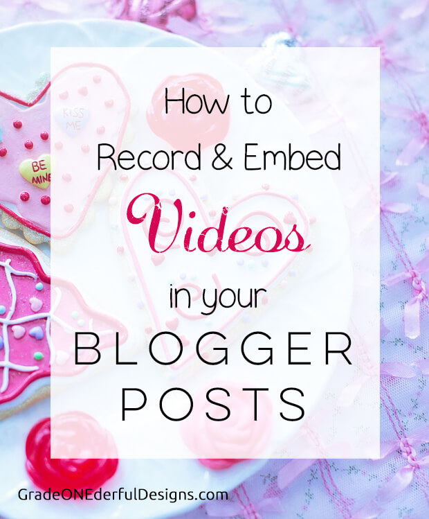 Recording and Embedding Videos into Your Blogger Posts