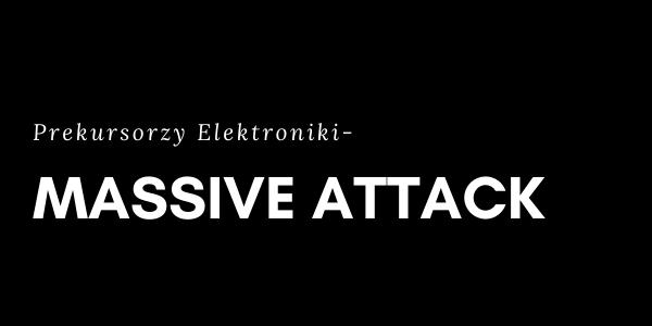 Prekursorzy elektroniki - Massive Attack