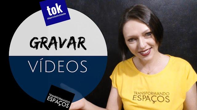 5 dicas infalíveis para você aprender a gravar vídeos