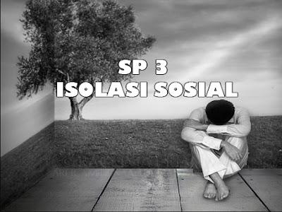SP 3 Isolasi Sosial