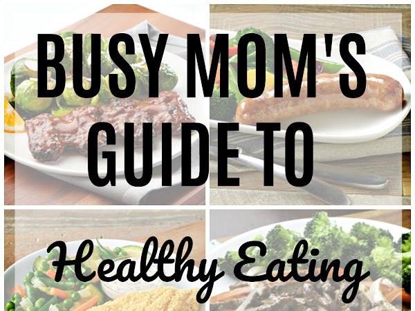 Busy Mom's Guide To Healthy Eating