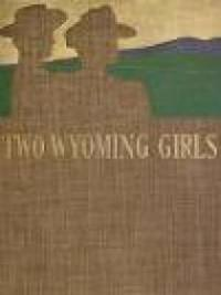 Two Wyoming Girls and Their Homestead Claim