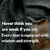 Never Think You Are Weak if You Cry