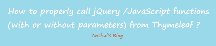 Anshul's Blog: Thymeleaf: jQuery/JavaScript function call