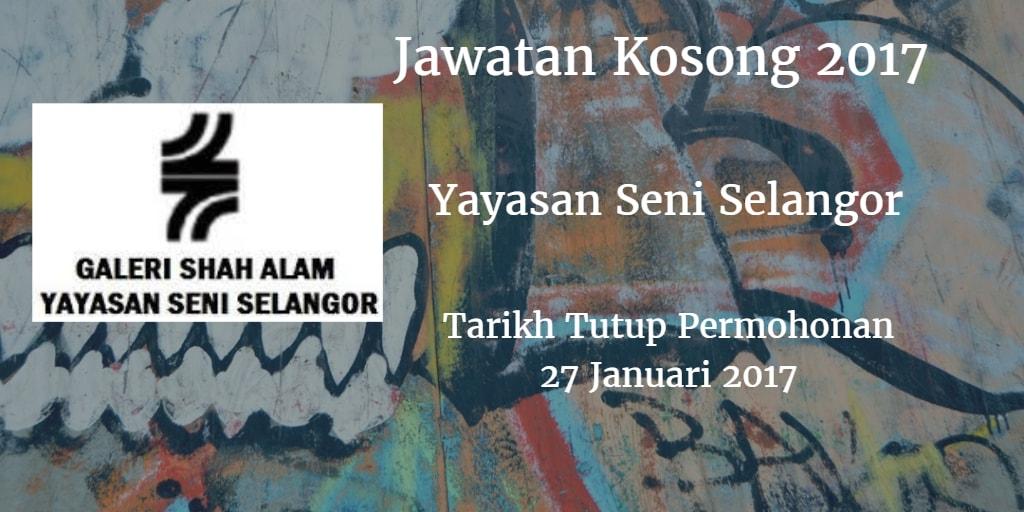 Jawatan Kosong Yayasan Seni Selangor  27 Januari 2017