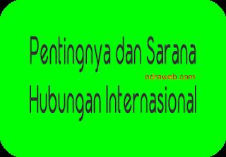 Pentingnya Hubungan Internasional dan Sarana Hubungan Internasional