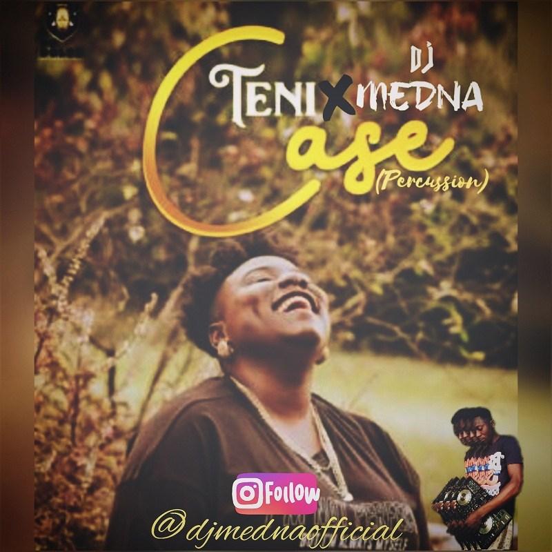 DOWNLOAD MP3: Teni – Case (DJ Medna Percussion Refix)