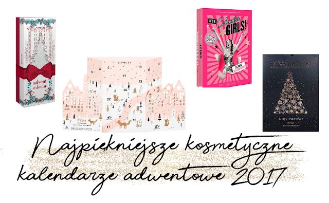 Najpiękniejsze kosmetyczne kalendarze adwentowe 2017