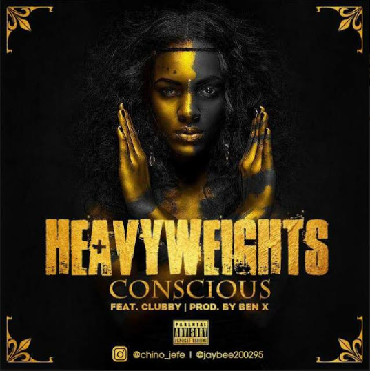 Music: Heavyweights - Conscious Ft Clubby @jaybee200295