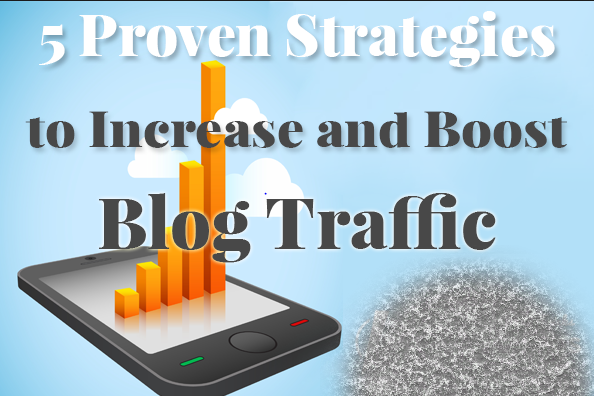 5 Proven Strategies To Increase Traffic To Your Blog