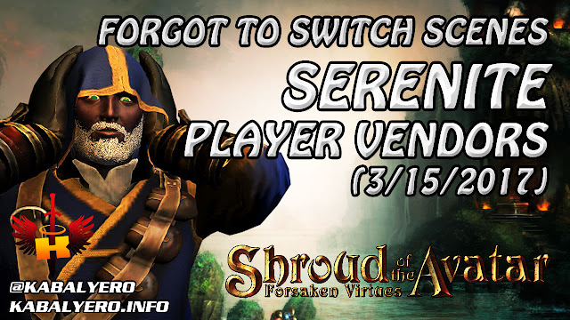 Shroud Of The Avatar (Market Watch) 💰 Serenite Player Vendors, Forgot To Switch Scenes (3/15/2017)