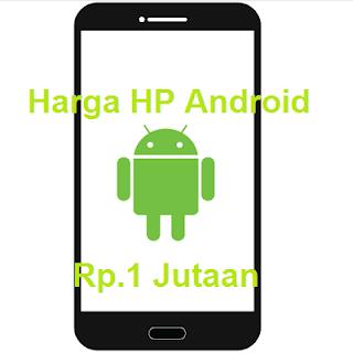 Daftar Harga HP Android 1 Jutaan Semua Merek Terbaru