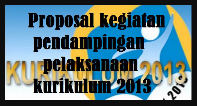 Contoh Proposal kegiatan pendampingan pelaksanaan kurikulum 2013