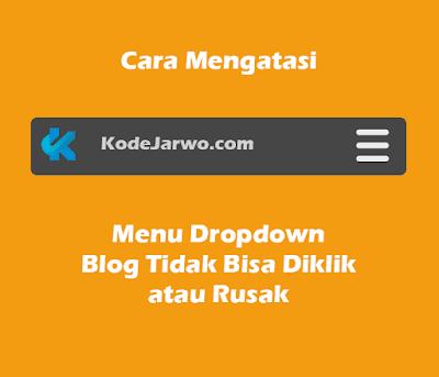 Cara Mengatasi Menu Dropdown Blog Tidak Bisa Diklik / Rusak