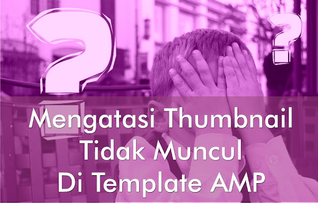 Cara Mengatasi Thumbnail Tidak Muncul di Amp