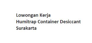 Lowongan Kerja di Humitrap Container Desiccant Surakarta
