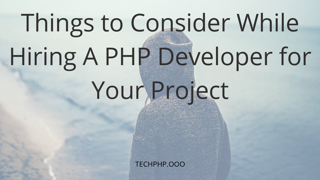 Things to Consider While Hiring A PHP Developer for Your Project