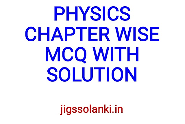 PHYSICS CHAPTER WISE MCQ WITH DETAILED SOLUTIONS 2