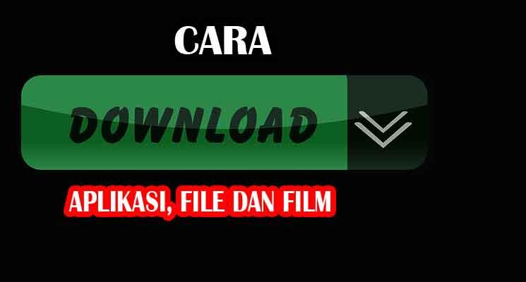 Cara Download File, Aplikasi dan Film di Internet Untuk Pemula