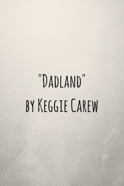 Review of 'Dadland' by Keggie Carew