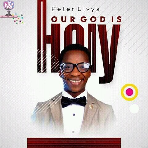 Peter Elvys – Our God Is Holy {Mp3 Audio Download}