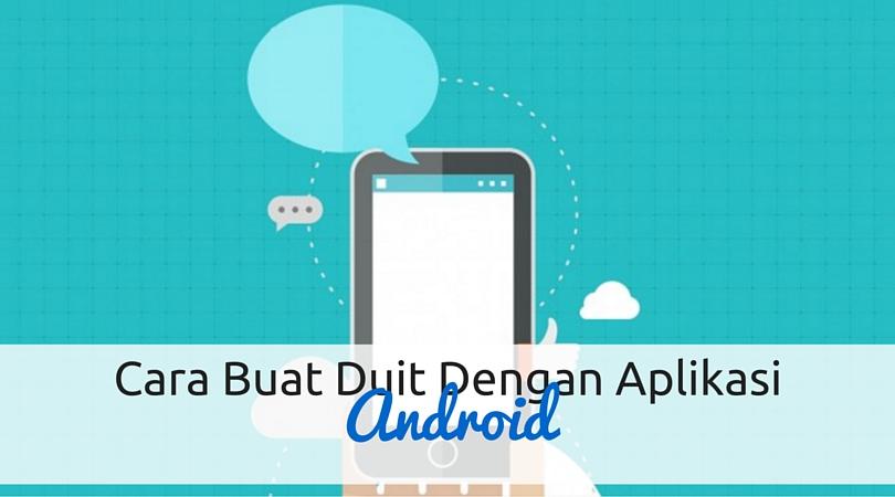 Cara Buat Duit Menggunakan Aplikasi Android