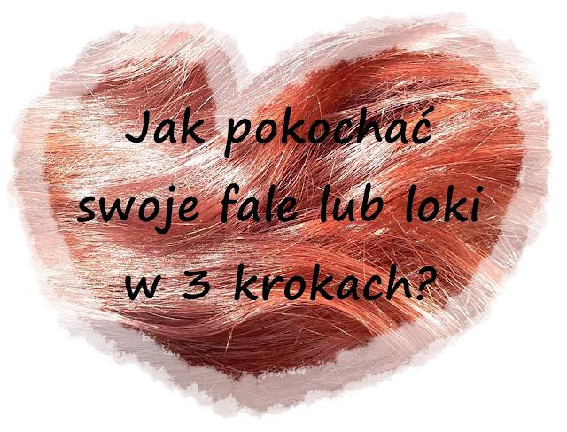 Jak pokochać swoje fale lub loki w 3 krokach? :)