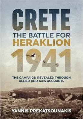 The Battle for Heraklion. Crete 1941 - The Campaign Revealed through Allied and Axis Accounts
