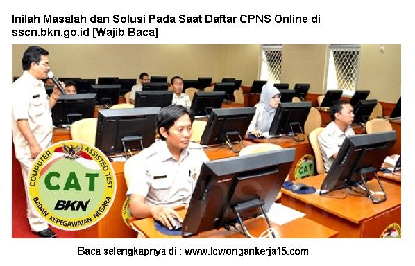 Inilah Masalah dan Solusi Pada Saat Mendaftar CPNS di sscn Inilah Masalah dan Solusi Pada Saat Daftar CPNS Online di sscn.bkn.go.id [Wajib Baca]